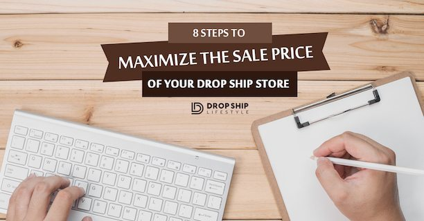 8 Steps To Maximize The Sale Price Of Your Drop Ship Store