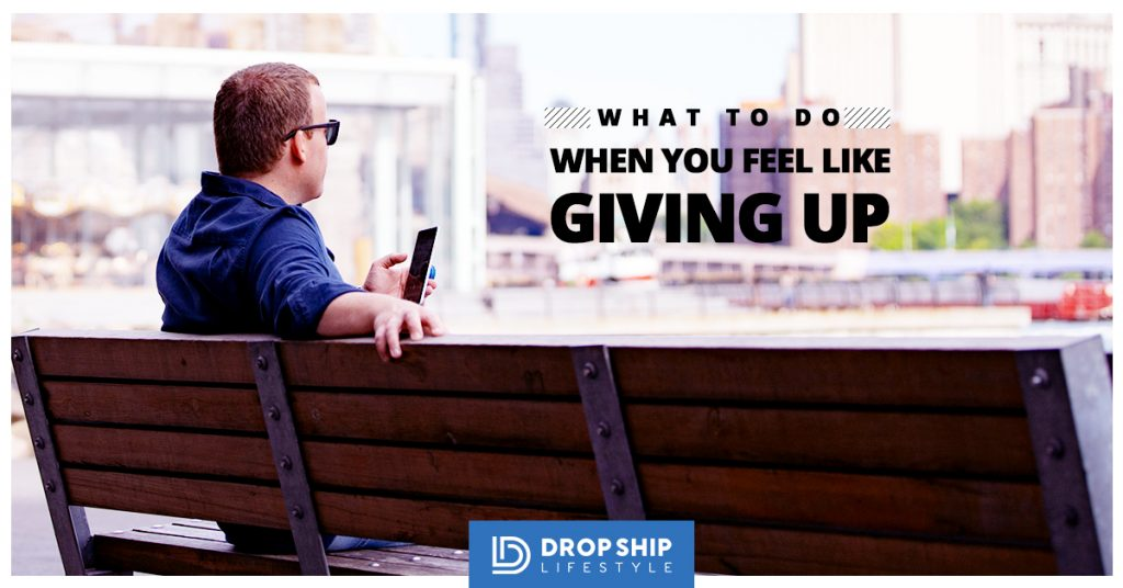 what to do when you feel like giving up