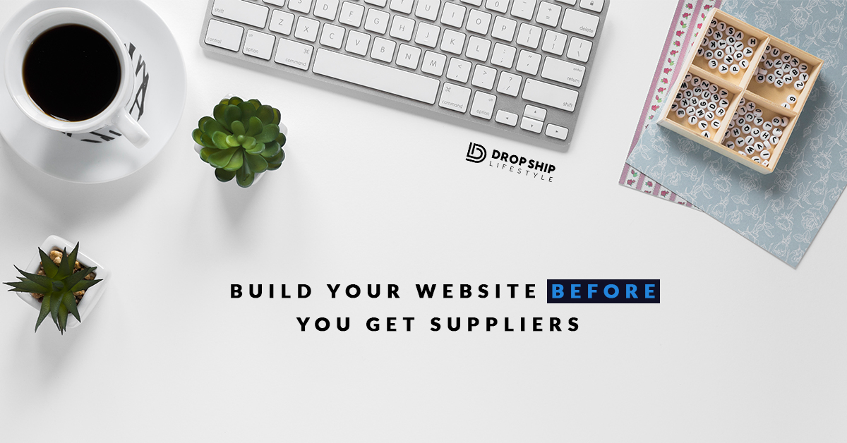 Why You Build Your Store BEFORE You Get Supliers