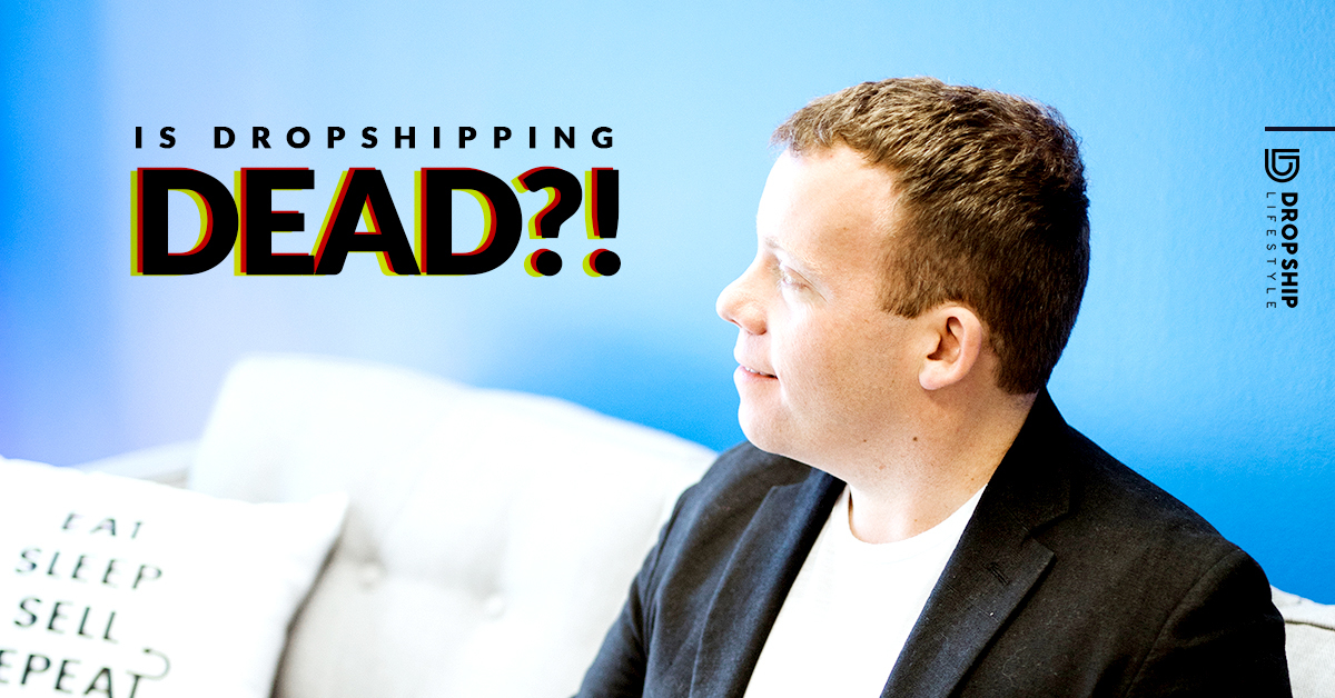 Is Dropshipping DEAD?! Will Dropshipping Survive Past 2019?