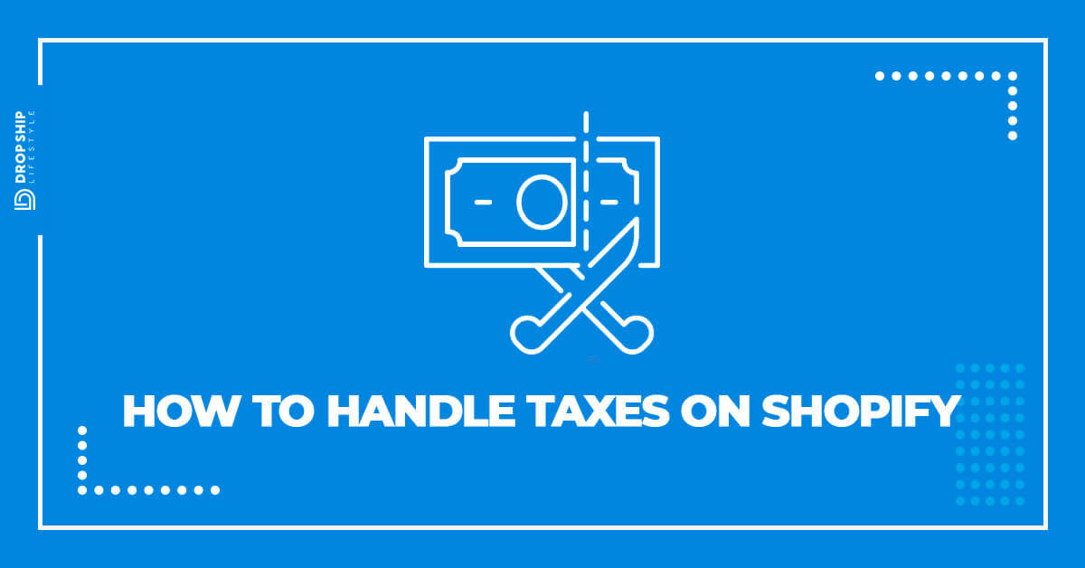How To Handle Shopify Taxes For Drop Shipping - Drop Ship