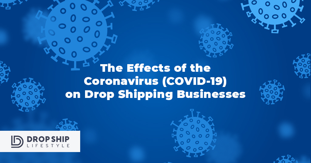 The Effects of the Coronavirus (COVID-19) on Dropshipping Businesses